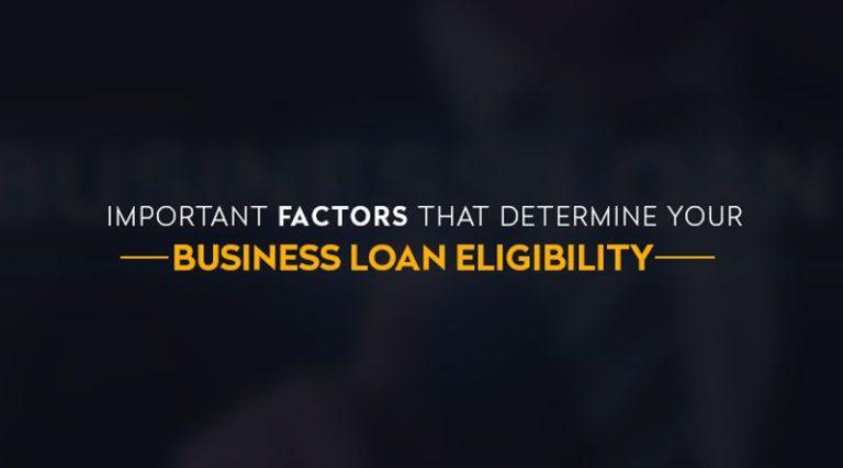 Important Factors That Determine Your Business Loan Eligibility