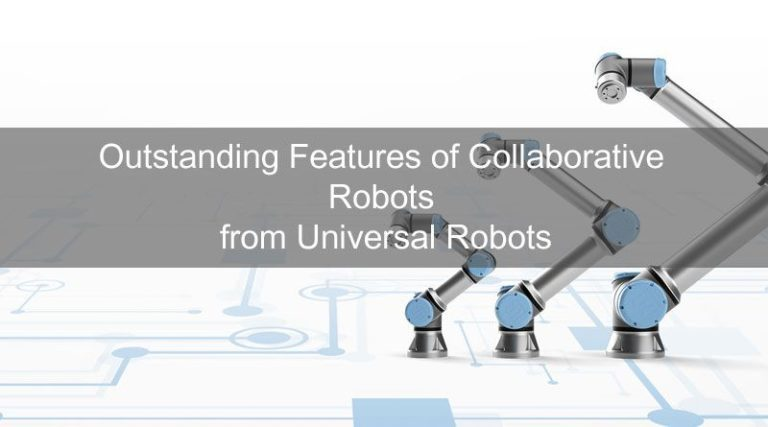 Outstanding Features of Collaborative Robots from Universal Robots