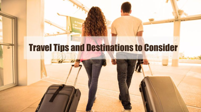 4 Travel Tips and Destinations to Consider