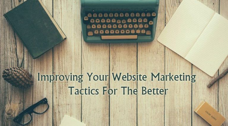 7 Steps To Improving Your Website Marketing Tactics For The Better