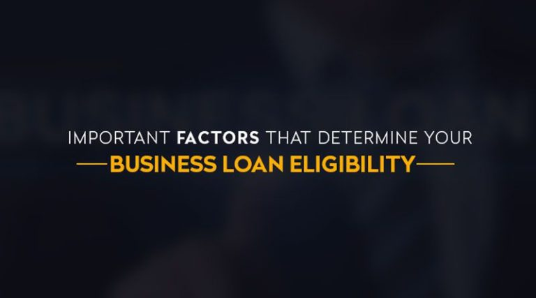 Important Factors That Determine Your Business Loan Eligibility
