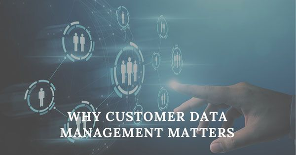 Why Customer Data Management Matters