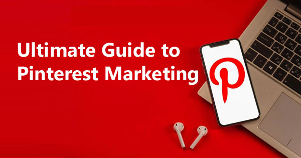 Ultimate Guide to Pinterest Marketing