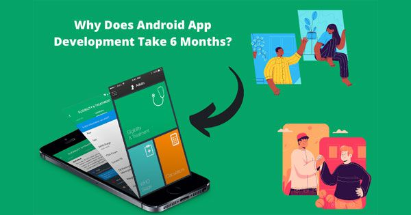 Why Does Android App Development Take 6 Months?
