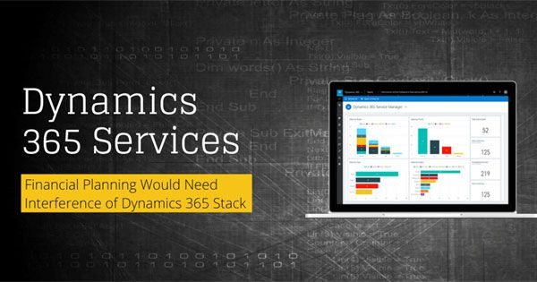 Your Financial Planning Would Need Interference of Dynamics 365 Stack