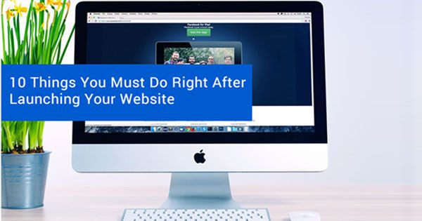 10 Things You Must Do Right After Launching Your Website for SEO Prospective