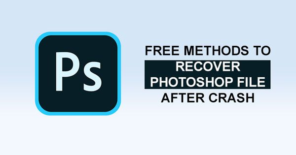 Free Methods to Recover Photoshop File after Crash